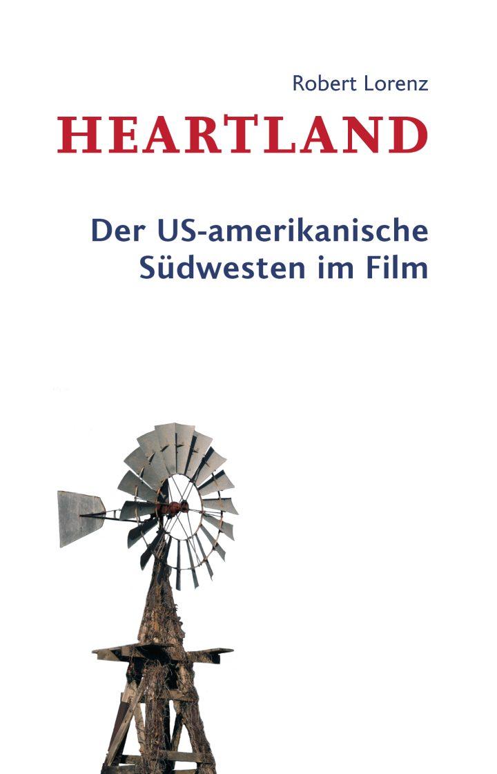 Mehr erfahren über das Buch von Robert Lorenz: Heartland. Der US-amerikanische Südwesten im Film.